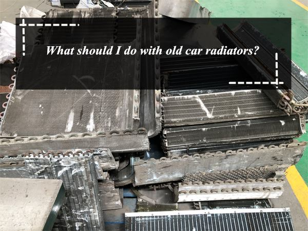 What should I do with old car radiators?